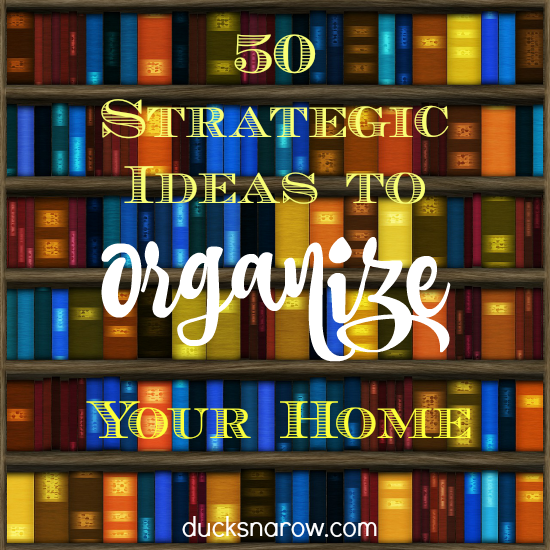50 strategic ideas to organize your home